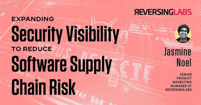 Expanding Security Visibility To Reduce Software Supply Chain Risk