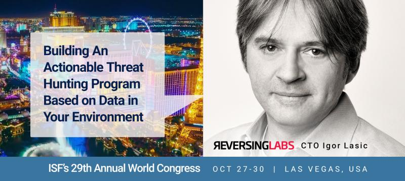 Cyber Security Innovator and ReversingLabs Tech Leader Igor Lasic to Discuss the Latest Threat Intel and Hunting Advances at ISF World Congress